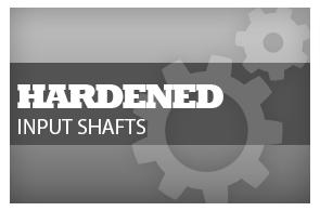 Hardened Input Shafts