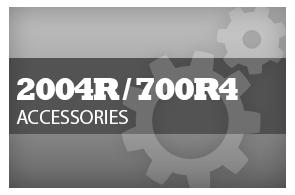 2004R/700R4 Accessories